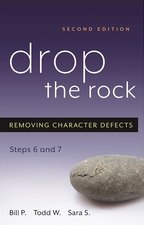 Drop the Rock: Removing Character Defects, Steps Six and Seven (2nd ed.)