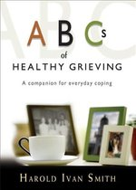 ABCs of Healthy Grieving: A Companion for Everyday Coping