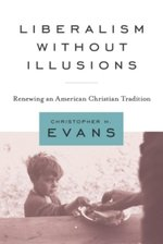 Liberalism Without Illusions: Renewing an American Christian Tradition