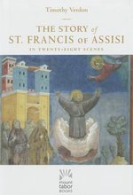 Story of St. Francis of Assisi: In Twenty-Eight Scenes