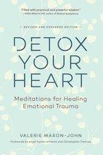Detox Your Heart: Meditations for Healing Emotional Trauma