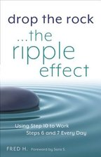 Drop the Rock...The Ripple Effect: Using Step 10 to Work Steps 6 and 7 Every Day