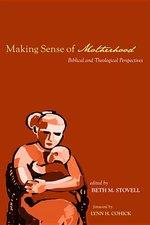 Making Sense of Motherhood: Biblical and Theological Perspectives