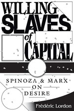 Willing Slaves Of Capital: Spinoza And Marx On Desire