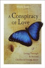 CONSPIRACY OF LOVE: LIVING THROUGH & BEYOND CHILDHOOD SEXUAL ABUSE